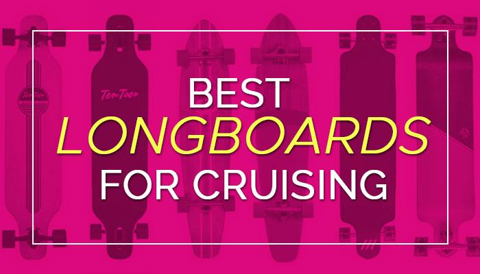 Best Longboards for Cruising 2020