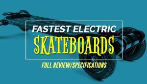 Fastest Electric Skateboards