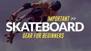 Skateboard gear for beginners