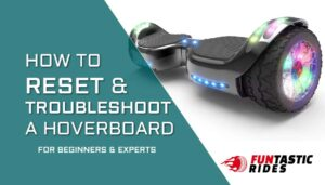 How to reset and troubleshoot a Hoverboard