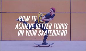 How To Make Your Skateboard Turn Better