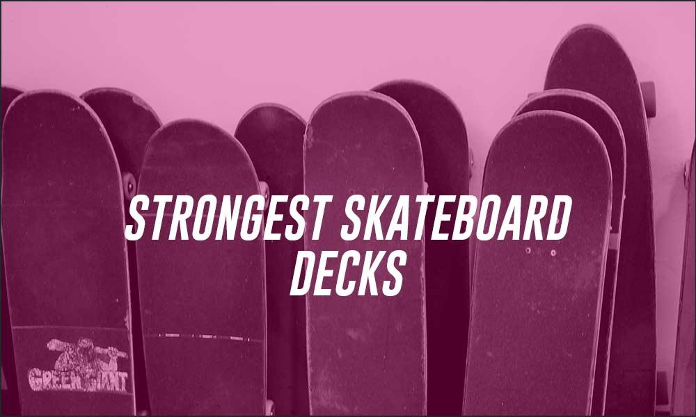 Strongest skateboard decks